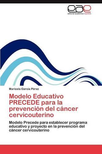 Modelo Educativo Precede Para La Prevencion del Cancer Cervicouterino (Paperback)