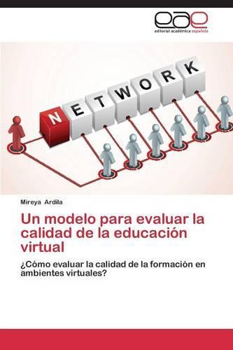 Un Modelo Para Evaluar La Calidad de la Educacion Virtual (Paperback)