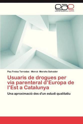 Usuaris de Drogues Per Via Parenteral D'Europa de L'Est a Catalunya (Paperback)