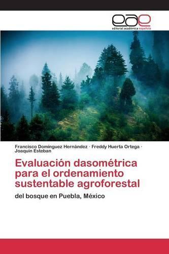 Evaluacion Dasometrica Para El Ordenamiento Sustentable Agroforestal (Paperback)