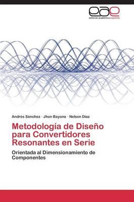Metodologia de Diseno Para Convertidores Resonantes En Serie (Paperback)