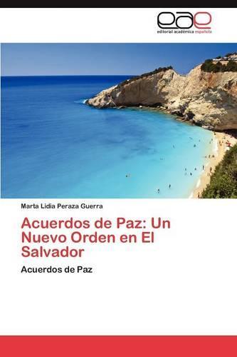 Acuerdos de Paz: Un Nuevo Orden En El Salvador (Paperback)