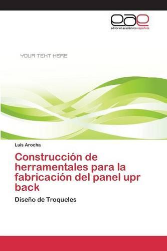 Construccion de Herramentales Para La Fabricacion del Panel Upr Back (Paperback)
