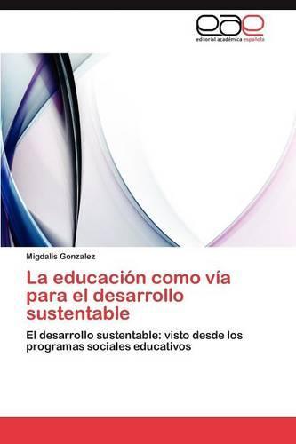 La Educacion Como Via Para El Desarrollo Sustentable (Paperback)
