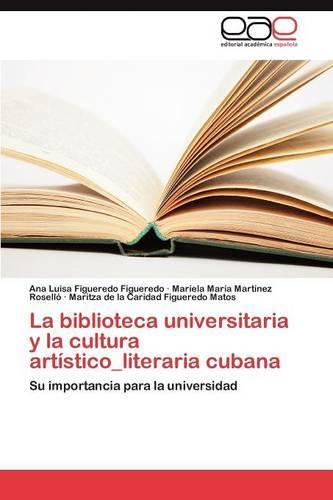 La Biblioteca Universitaria y La Cultura Artistico_literaria Cubana (Paperback)