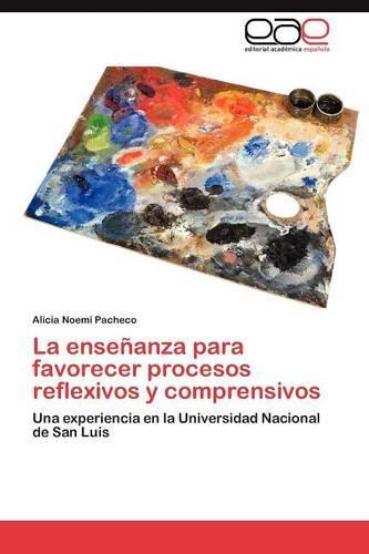 La Ensenanza Para Favorecer Procesos Reflexivos y Comprensivos (Paperback)