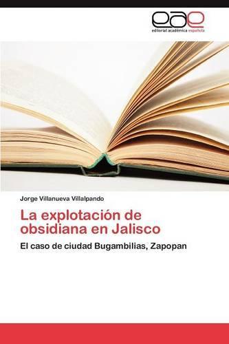 La Explotacion de Obsidiana En Jalisco (Paperback)