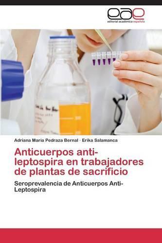 Anticuerpos Anti-Leptospira En Trabajadores de Plantas de Sacrificio (Paperback)