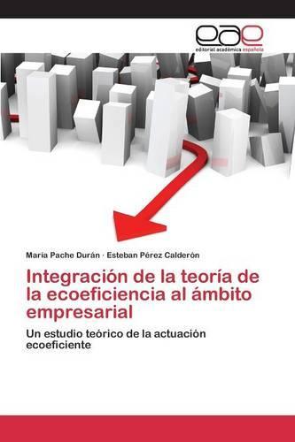 Integracion de La Teoria de La Ecoeficiencia Al Ambito Empresarial (Paperback)