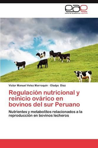 Regulacion Nutricional y Reinicio Ovarico En Bovinos del Sur Peruano (Paperback)