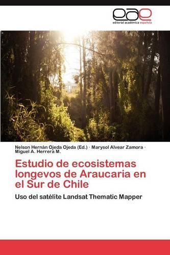 Estudio de Ecosistemas Longevos de Araucaria En El Sur de Chile (Paperback)