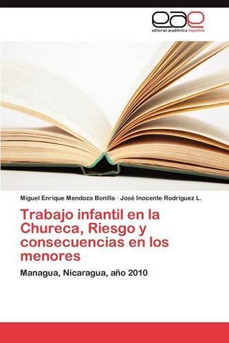 Trabajo Infantil En La Chureca, Riesgo y Consecuencias En Los Menores (Paperback)