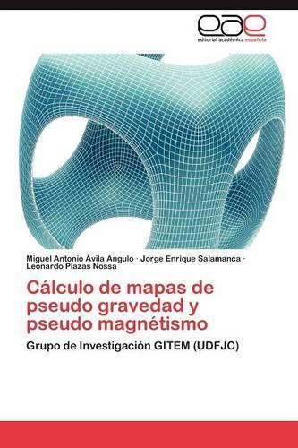 Calculo de Mapas de Pseudo Gravedad y Pseudo Magnetismo (Paperback)