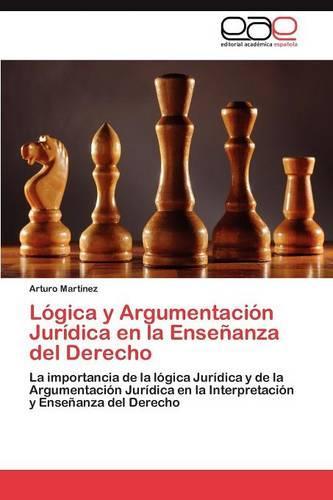 Logica y Argumentacion Juridica En La Ensenanza del Derecho (Paperback)