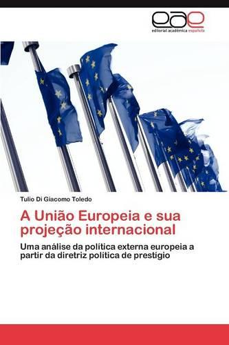 A Uniao Europeia E Sua Projecao Internacional (Paperback)
