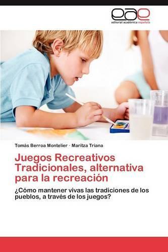 Juegos Recreativos Tradicionales, Alternativa Para La Recreacion (Paperback)