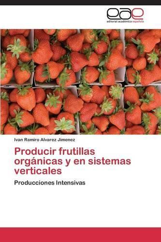 Producir Frutillas Organicas y En Sistemas Verticales (Paperback)