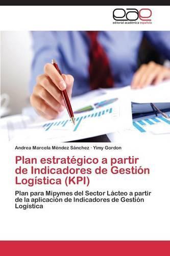 Plan Estrategico a Partir de Indicadores de Gestion Logistica (Kpi) (Paperback)