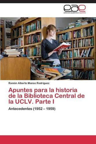 Apuntes Para La Historia de La Biblioteca Central de La Uclv. Parte I (Paperback)