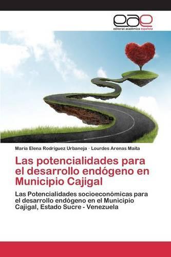 Las Potencialidades Para El Desarrollo Endogeno En Municipio Cajigal (Paperback)