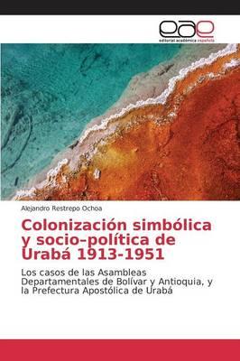Colonizacion Simbolica y Socio-Politica de Uraba 1913-1951 (Paperback)