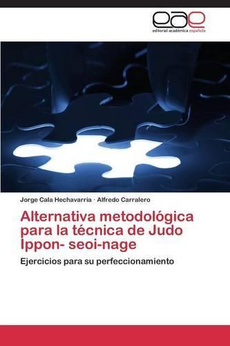 Alternativa Metodologica Para La Tecnica de Judo Ippon- Seoi-Nage (Paperback)