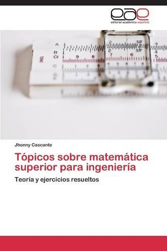 Topicos Sobre Matematica Superior Para Ingenieria (Paperback)
