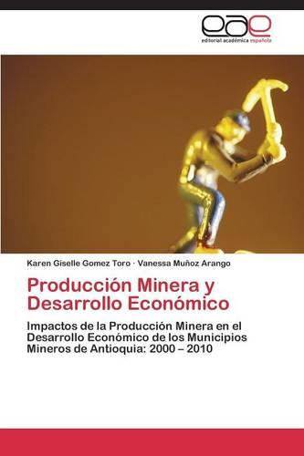 Produccion Minera y Desarrollo Economico (Paperback)
