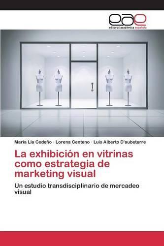 La Exhibicion En Vitrinas Como Estrategia de Marketing Visual (Paperback)