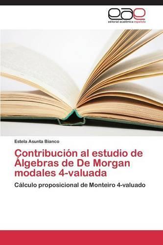 Contribucion Al Estudio de Algebras de de Morgan Modales 4-Valuada (Paperback)