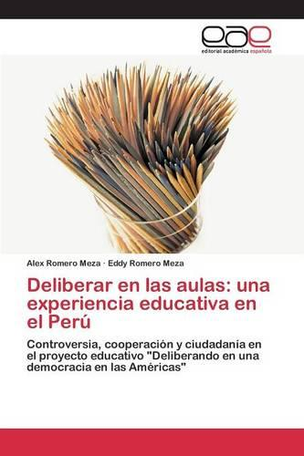 Deliberar En Las Aulas: Una Experiencia Educativa En El Peru (Paperback)