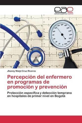 Percepcion del Enfermero En Programas de Promocion y Prevencion (Paperback)
