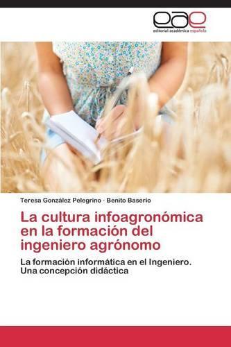La Cultura Infoagronomica En La Formacion del Ingeniero Agronomo (Paperback)
