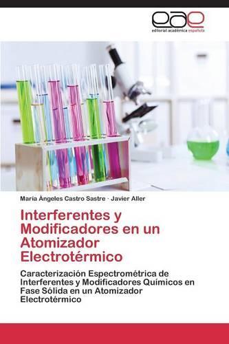 Interferentes y Modificadores En Un Atomizador Electrotermico (Paperback)