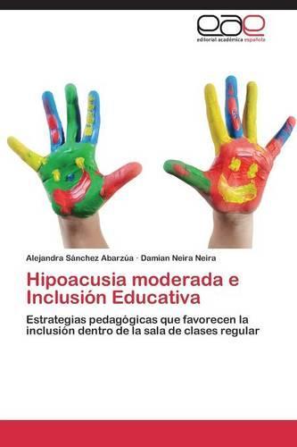 Hipoacusia Moderada E Inclusion Educativa (Paperback)