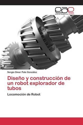 Diseno y Construccion de Un Robot Explorador de Tubos (Paperback)