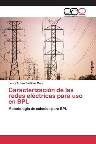 Caracterizacion de Las Redes Electricas Para USO En Bpl (Paperback)