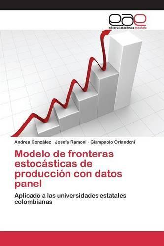 Modelo de Fronteras Estocasticas de Produccion Con Datos Panel (Paperback)