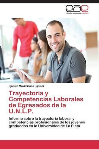 Trayectoria y Competencias Laborales de Egresados de La U.N.L.P. (Paperback)