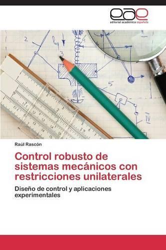 Control Robusto de Sistemas Mecanicos Con Restricciones Unilaterales (Paperback)
