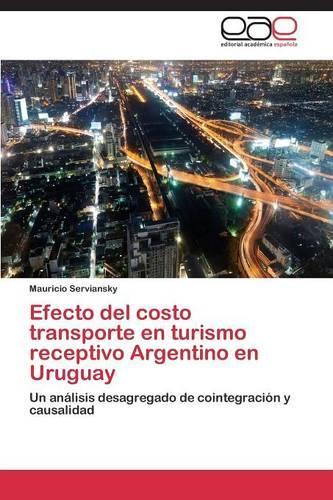Efecto del Costo Transporte En Turismo Receptivo Argentino En Uruguay (Paperback)
