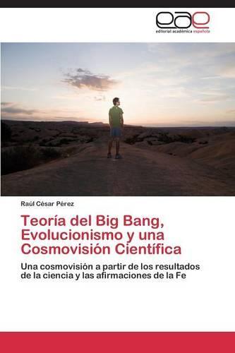 Teoria del Big Bang, Evolucionismo y Una Cosmovision Cientifica (Paperback)