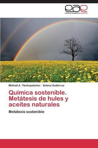 Quimica Sostenible. Metatesis de Hules y Aceites Naturales (Paperback)
