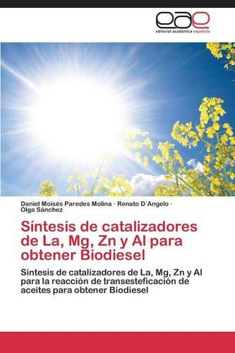 Sintesis de Catalizadores de La, MG, Zn y Al Para Obtener Biodiesel (Paperback)