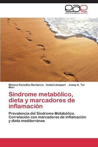 Sindrome Metabolico, Dieta y Marcadores de Inflamacion (Paperback)