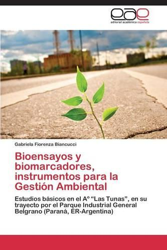 Bioensayos y Biomarcadores, Instrumentos Para La Gestion Ambiental (Paperback)