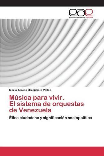 Musica Para Vivir. El Sistema de Orquestas de Venezuela (Paperback)