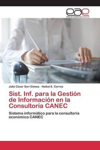 Sist. INF. Para La Gestion de Informacion En La Consultoria Canec (Paperback)