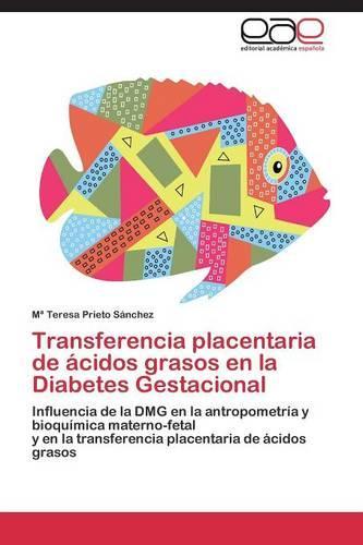 Transferencia Placentaria de Acidos Grasos En La Diabetes Gestacional (Paperback)