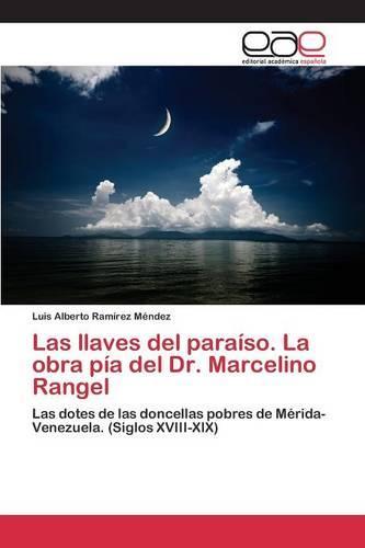 Las Llaves del Paraiso. La Obra Pia del Dr. Marcelino Rangel (Paperback)